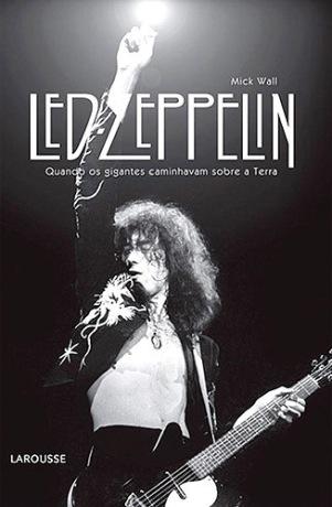 Livro: Led Zeppelin – Quando os gigantes caminhavam sobre a Terra [2009]