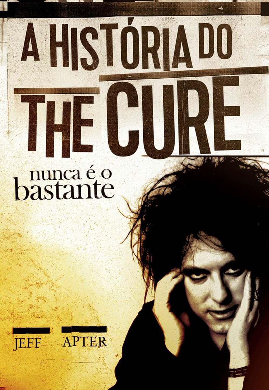 Livro: Nunca É O Bastante: A História do The Cure