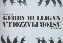 Astor Piazzola & Gerry Mulligan – Summit/Reunión de Cumbre [1974]: Tango-jazz Para Virar a Cabeça
